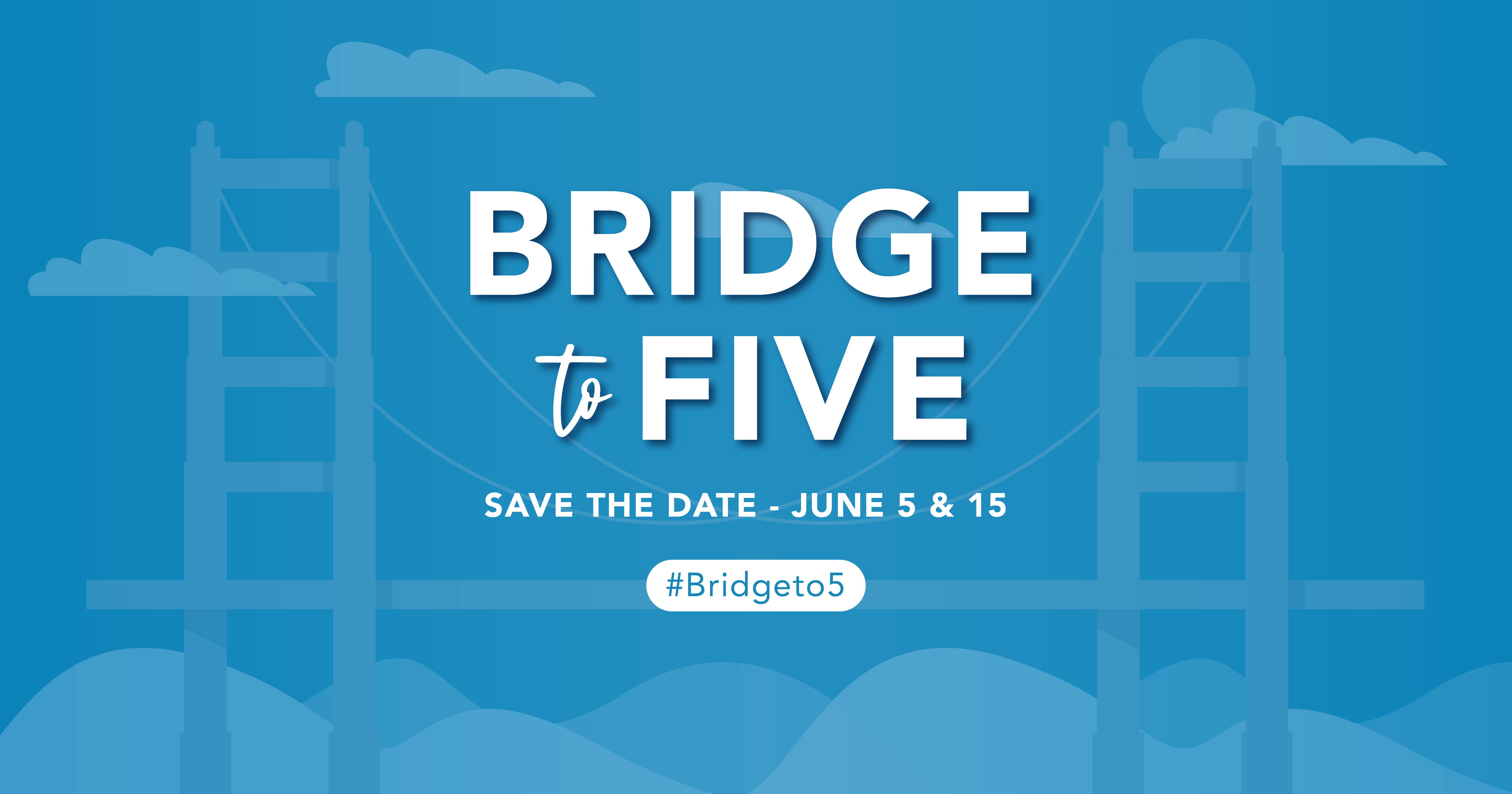 "Blue background with white text says ""Bridge to five. Save the date June 5 & 15. #Bridgeto5"""